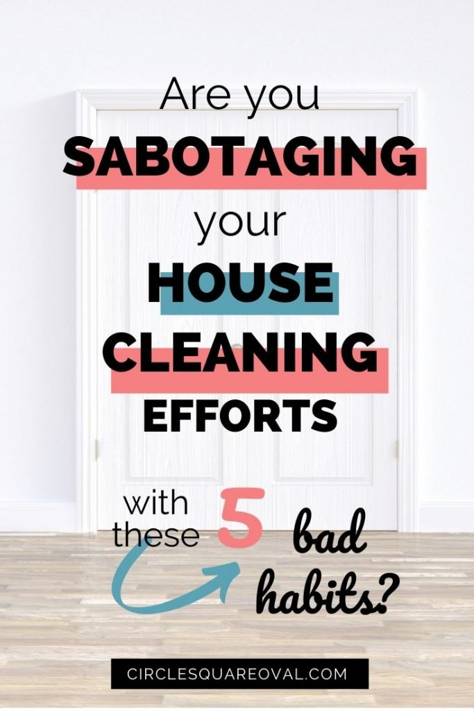 are you sabotaging your house cleaning efforts