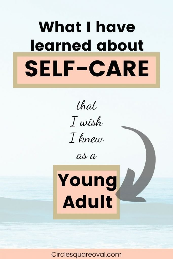 what I know now about self-care that I wish I knew as  a young adult
