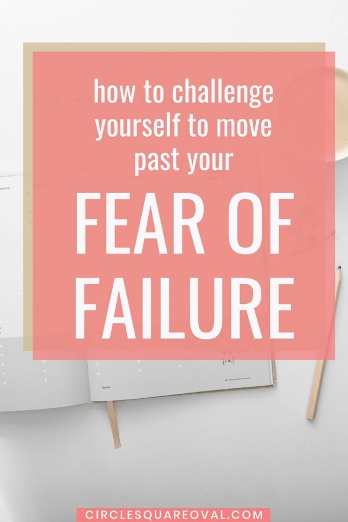 challenge yourself to move past your fear of failure