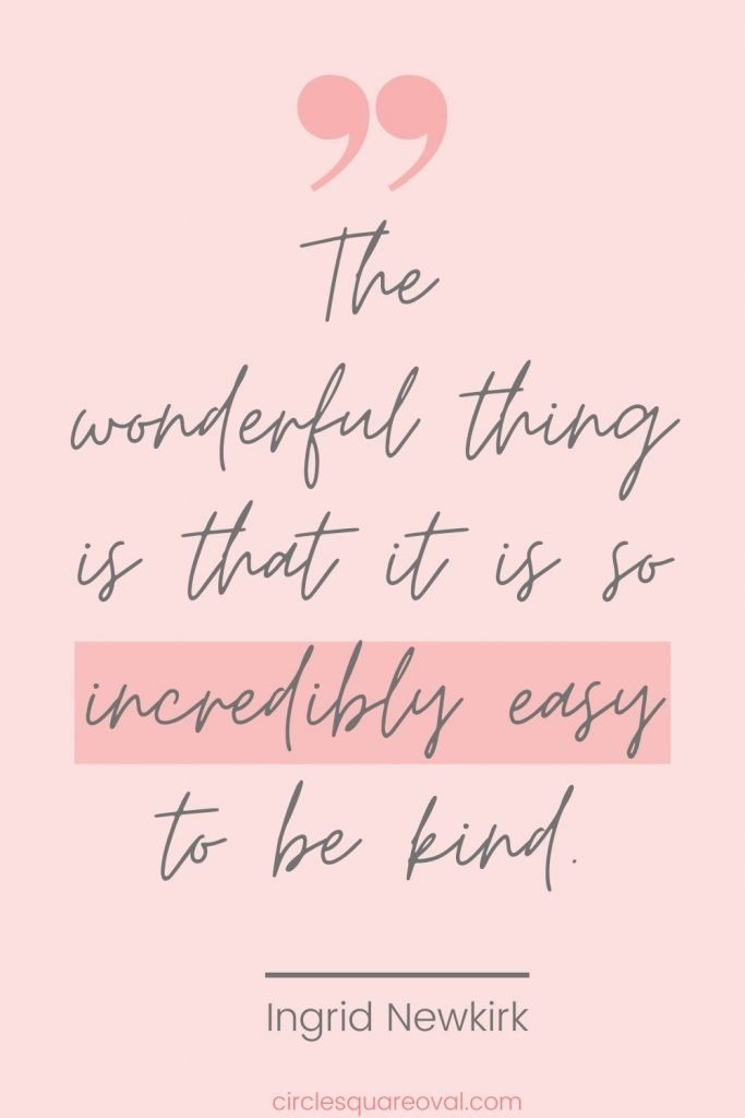 the wonderful thing is that it is so incredibly easy to be kind