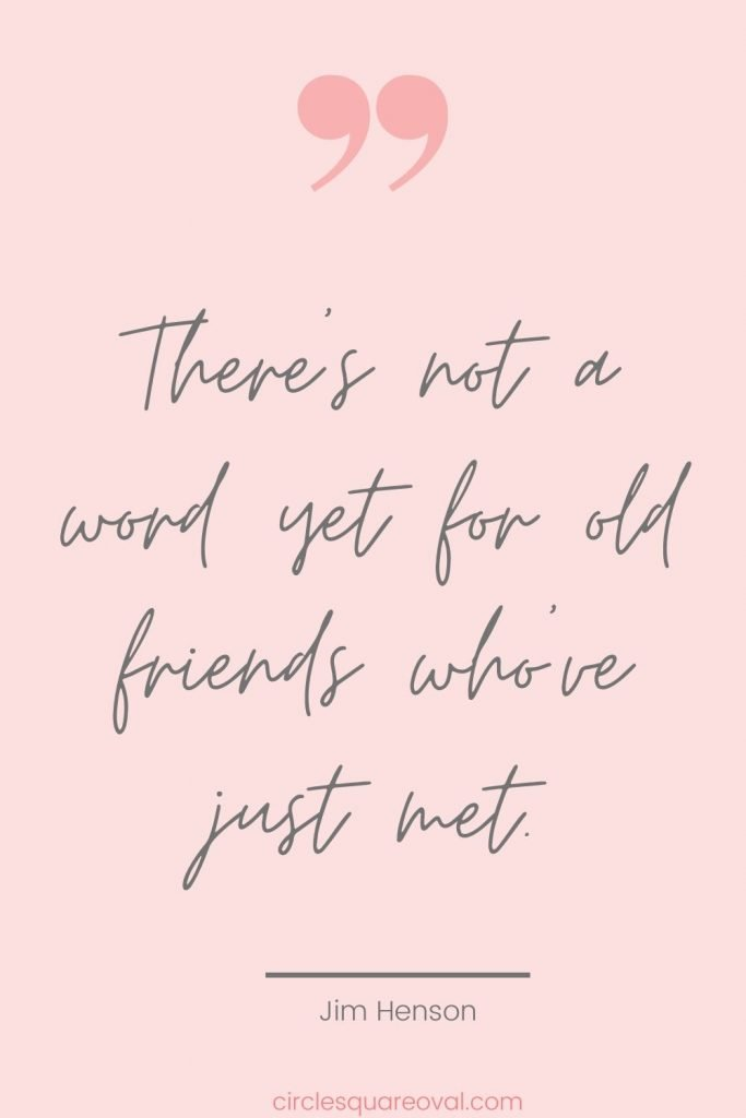 quote:  there's not a word yet for old friends who've just met