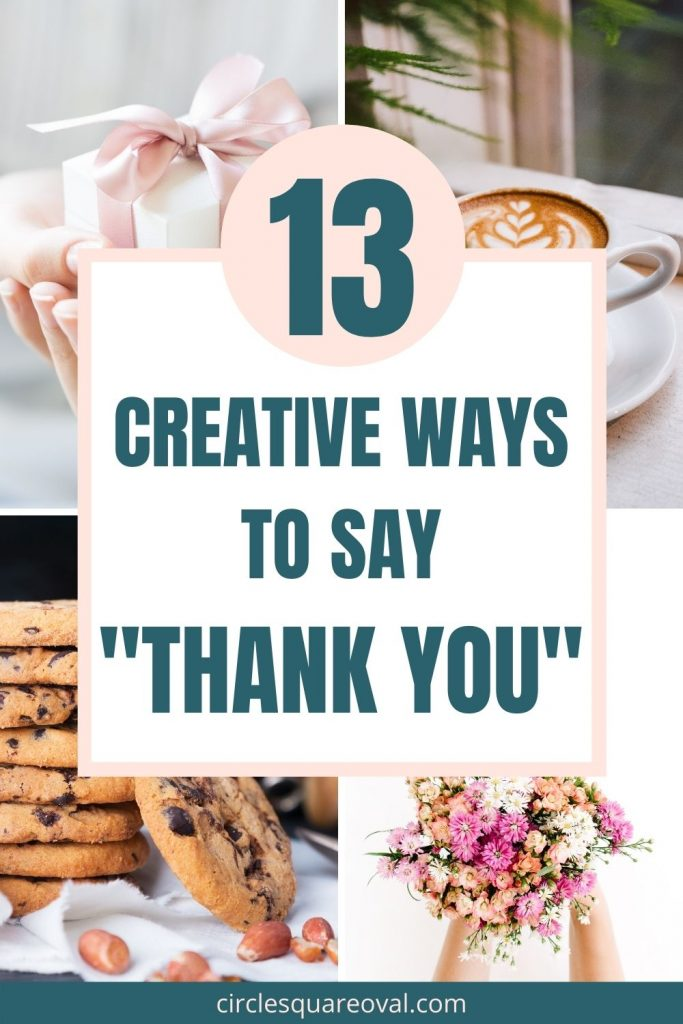 13 creative ways to say thank you.  pictured:  hands holding tiny gift, cup of coffee, stack of cookies, and bouquet of pastel flowers