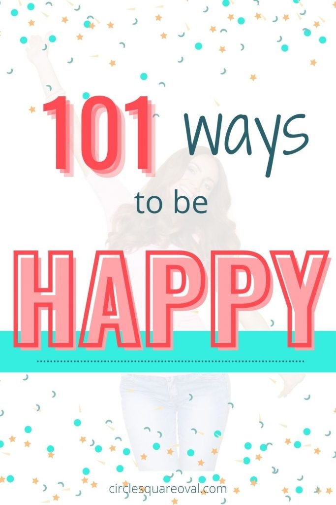 What makes you happy?  101 Ideas